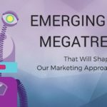 Emerging Tech Megatrends That Will Shape Our Marketing Approach Forever
