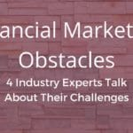 Financial Marketing Obstacles: 4 Industry Experts Talk About Their Challenges